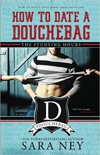 How To Date A Douchebag: The Studying Hours by Sara Ney